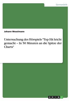 """Untersuchung Des Horspiels """"Top Hit Leicht Gemacht - In 50 Minuten an Die Spitze Der Charts"""" - Weselmann, Johann"""