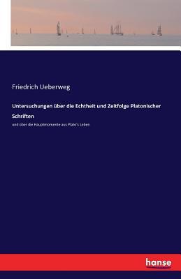 Untersuchungen Uber Die Echtheit Und Zeitfolge Platonischer Schriften - Ueberweg, Friedrich