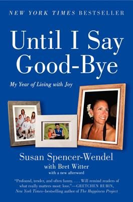 Until I Say Good-Bye: My Year of Living with Joy - Spencer-Wendel, Susan
