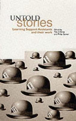 Untold Stories: Learning Support Assistants and Their Work - O'Brien, Tim (Editor), and Garner, Philip (Editor)