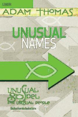 Unusual Names Leader Guide: Unusual Gospel for Unusual People - Studies from the Book of John - Thomas, Adam