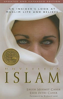 Unveiling Islam: An Insider's Look at Muslim Life and Beliefs - Caner, Ergun Mehmet, and Caner, Emir, and Land, Richard, Dr. (Foreword by)