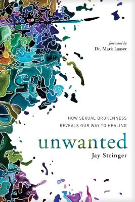Unwanted: How Sexual Brokenness Reveals Our Way to Healing - Stringer, Jay