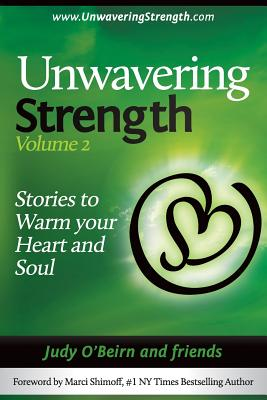 Unwavering Strength: Volume 2, Stories to Warm Your Heart and Soul - Shimoff, Marci (Foreword by), and O'Beirn, Judy