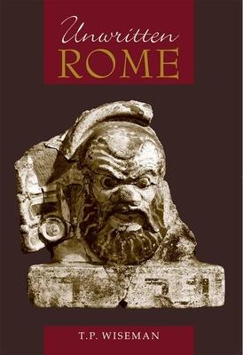 Unwritten Rome - Wiseman, T P