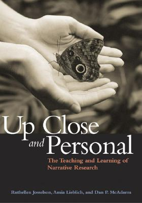 Up Close and Personal: The Teaching and Learning of Narrative Research - Josselson, Ruthellen, PhD