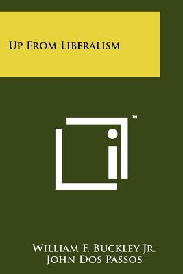 Up from Liberalism - Buckley, William F, Jr., and Dos Passos, John (Foreword by), and Goldwater, Barry Morris (Introduction by)