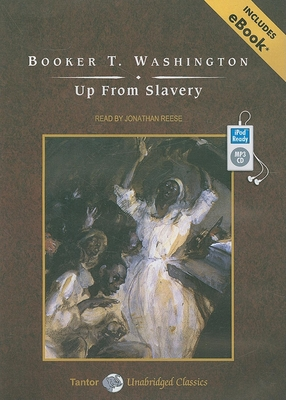 Up from Slavery - Washington, Booker T, and Reese, Jonathan (Read by)