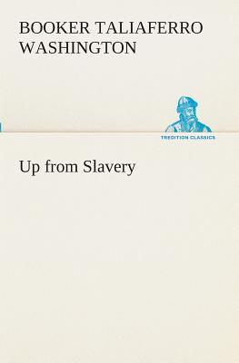 Up from Slavery - Washington, Booker Taliaferro