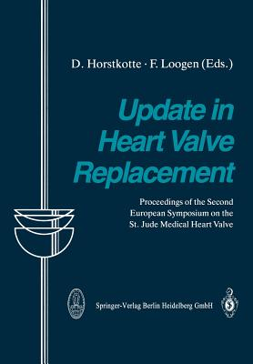 Update in Heart Valve Replacement: Proceedings of the Second European Symposium on the St. Jude Medical Heart Valve - Horstkotte, D (Editor)