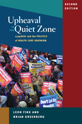 Upheaval in the Quiet Zone: 1199SEIU and the Politics of Healthcare Unionism - Fink, Leon, and Greenberg, Brian, Professor