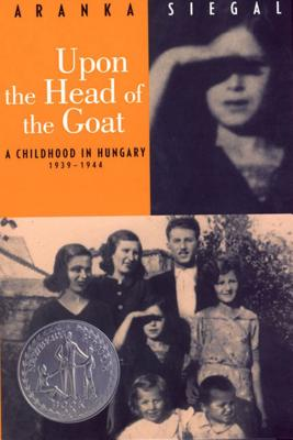 Upon the Head of the Goat: A Childhood in Hungary 1939-1944 - Siegal, Aranka
