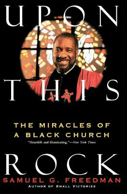 Upon This Rock: The Miracles of a Black Church - Freedman, Samuel G