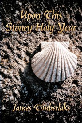 Upon This Stoney Holy Year - Timberlake, James
