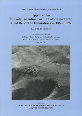 Upper Zohar: An Early Byzantine Fort in Palaestina Tertia Final Report of Excavations in 1985-1986 - Harper, Richard P, and Clark, Gillian (Contributions by), and Grey, Tony (Contributions by)