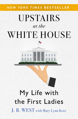 Upstairs at the White House: My Life with the First Ladies - West, J B
