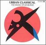 Urban Classical: The Music of Ed Bland