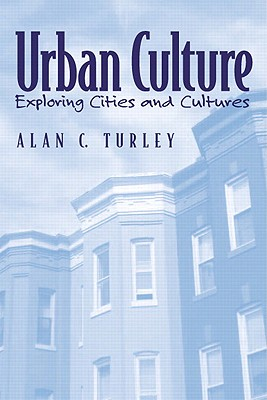 Urban Culture: Exploring Cities and Cultures - Turley, Alan C