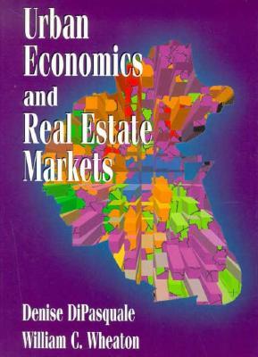 Urban Economics and Real Estate Markets - DiPasquale, Denise, and Wheaton, William C