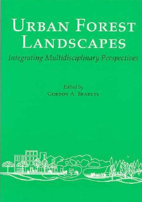 Urban Forest Landscapes: Integrating Multidisciplinary Perspectives - Bradley, Gordon A (Editor)