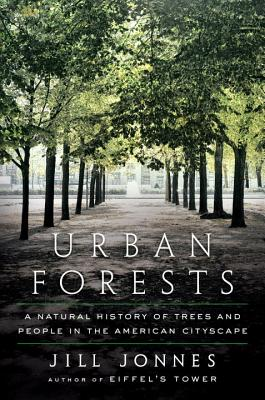 Urban Forests: A Natural History of Trees and People in the American Cityscape - Jonnes, Jill, Dr.