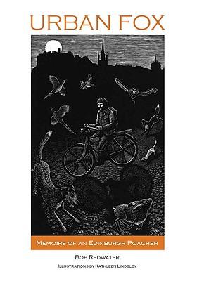 Urban Fox: Memoirs of an Edinburgh Poacher - Redwater, Bob, and Lindsley, Kathleen