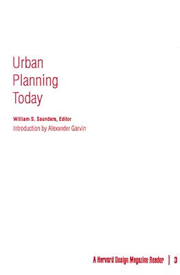 Urban Planning Today: A Harvard Design Magazine Reader - Saunders, William S