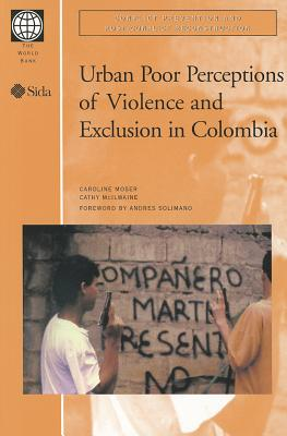 Urban Poor Perceptions of Violence and Exclusion in Colombia - Moser, Caroline