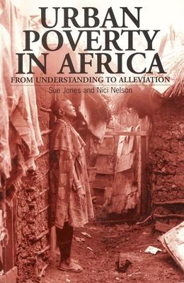 Urban Poverty in Africa: From Understanding to Alleviation - Jones, Sue, Mrs. (Editor)