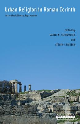 Urban Religion in Roman Corinth: Interdisciplinary Approaches, - Schowalter, Daniel N (Editor), and Friesen, Steven J (Editor)