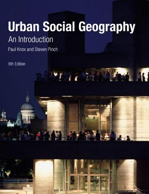 Urban Social Geography: An Introduction - Knox, Paul, and Pinch, Steven
