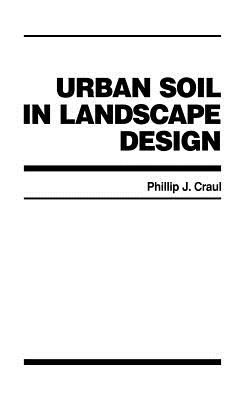 Urban Soil in Landscape Design - Craul, Phillip J, and Craul