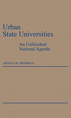 Urban State Universities: An Unfinished National Agenda - Grobman, Arnold B