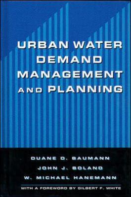 Urban Water Demand Management and Planning - Baumann, Duane D, Ph.D., and Hanemann, W Michael, Ph.D., and Boland, John J, Ph.D.