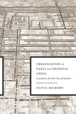 Urbanization in Early and Medieval China: Gazetteers for the City of Suzhou - Milburn, Olivia (Translated by)