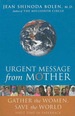 Urgent Message from Mother: Gather the Women, Save the World - Bolen, Jean Shinoda