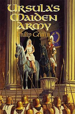Ursula's Maiden Army - Griffin, Philip