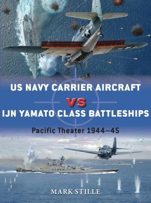 US Navy Carrier Aircraft vs IJN Yamato Class Battleships: Pacific Theater 1944-45 - Stille, Mark