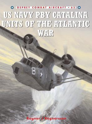 US Navy Pby Catalina Units of the Atlantic War - Ragnarsson, Ragnar J