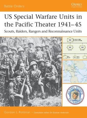 """Us Special Warfare Units in the Pacific Theater 1941-45 Us Special Warfare Units in the Pacific Theater 1941-45: Scouts, Raiders, Rangers and Reconnaissance Units """"Scouts, Raiders, Rangers and Reconnaissance Units"""" - Rottman, Gordon L"""
