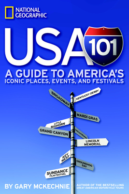 USA 101: A Guide to America's Iconic Places, Events, and Festivals - McKechnie, Gary