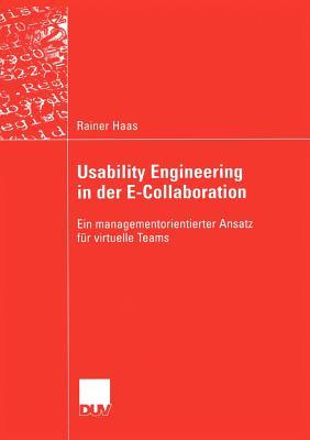 Usability Engineering in Der E-Collaboration: Ein Managementorientierter Ansatz Fur Virtuelle Teams - Haas, Rainer