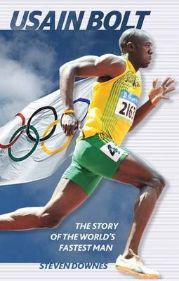Usain Bolt: The Story of the World's Fastest Man - Downes, Steven