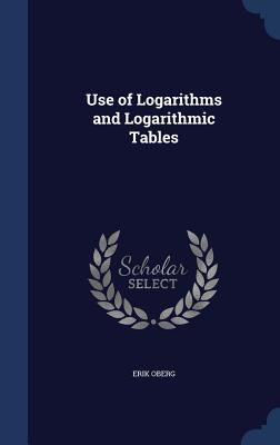Use of Logarithms and Logarithmic Tables - Oberg, Erik