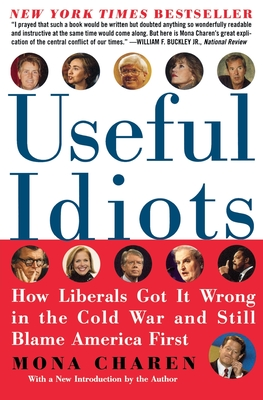 Useful Idiots: How Liberals Got It Wrong in the Cold War and Still Blame America First - Charen, Mona
