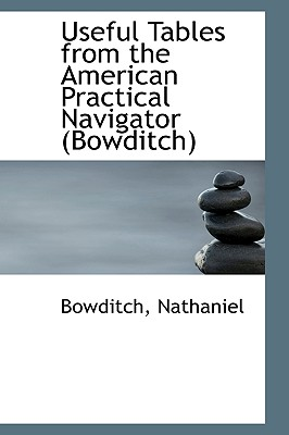 Useful Tables from the American Practical Navigator Bowditch - Nathaniel, Bowditch