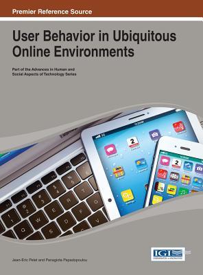 User Behavior in Ubiquitous Online Environments - Pelet, Jean-Eric (Editor), and Papadopoulou, Panagiota (Editor)