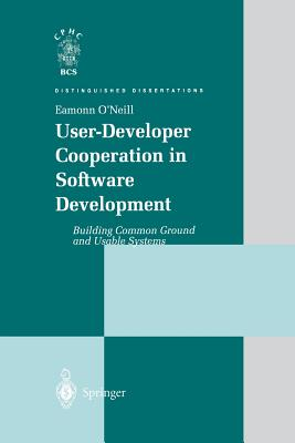 User-Developer Cooperation in Software Development: Building Common Ground and Usable Systems - O'Neill, Eamonn P.