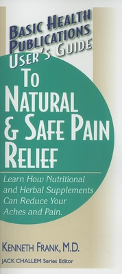 User's Guide to Natural & Safe Pain Relief - Frank, Kenneth