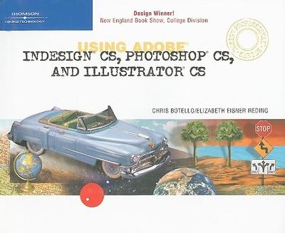 Using Adobe Indesign CS, Photoshop CS, and Illustrator CS Design Professional - Botello, Chris, and Reding, Elizabeth Eisner